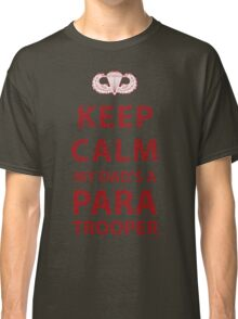 KEEP CALM MY DAD'S A PARATROOPER Classic T-Shirt