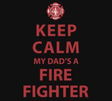 KEEP CALM MY DAD'S A FIREFIGHTER by PARAJUMPER