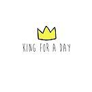 King For a Day by godtomanydevils