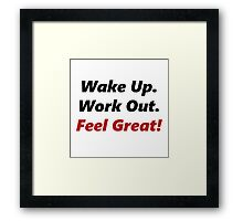 Wake Up, Work out, Feel Great! Framed Print