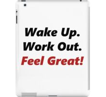 Wake Up, Work out, Feel Great! iPad Case/Skin