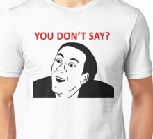 you don't say meme guy Unisex T-Shirt