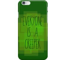Everyone is a creeper iPhone Case/Skin