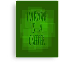 Everyone is a creeper Canvas Print