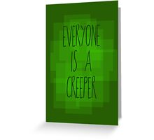 Everyone is a creeper Greeting Card