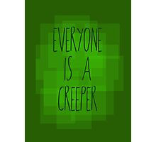 Everyone is a creeper Photographic Print