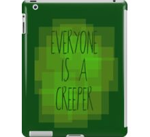 Everyone is a creeper iPad Case/Skin