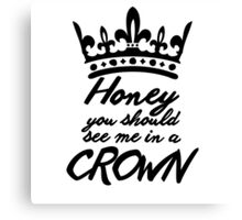 BBC Sherlock - Honey You Should See Me In A Crown Canvas Print