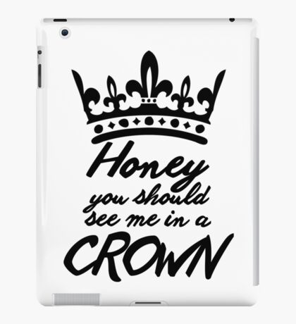 BBC Sherlock - Honey You Should See Me In A Crown iPad Case/Skin