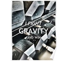 I Fight Gravity And Win Poster