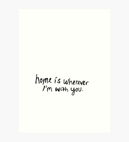Home is wherever I'm with you - Edward Sharpe and the Magnetic Zeros Art Print