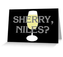 Sherry, Niles? Greeting Card