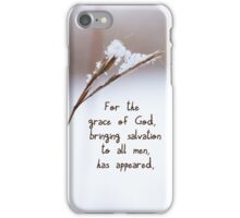Grace brought Salvation ~ Titus 2:11 iPhone Case/Skin