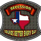 SECESSION SOUNDS BETTER EVERY DAY FOR TEXAS by woodywhip