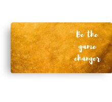 Be the GAME Changer in Gold Canvas Print