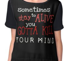 Sometimes to stay alive Chiffon Top