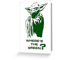 Yoda Wheres the green? Greeting Card
