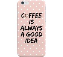 Coffee Is Always a Good Idea - Coffee Stain  iPhone Case/Skin