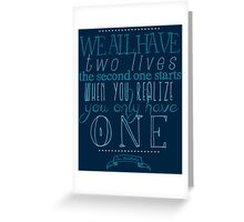 We all have two lives Greeting Card