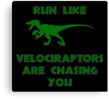 Run Like Velociraptors Are Chasing You Canvas Print