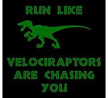Run Like Velociraptors Are Chasing You Photographic Print
