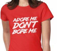Adore me don't bore me Womens Fitted T-Shirt