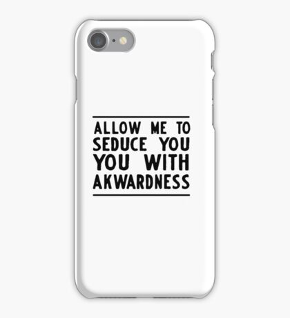 Allow me to seduce you with awkwardness iPhone Case/Skin