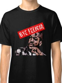 Bye Felicia Classic T-Shirt