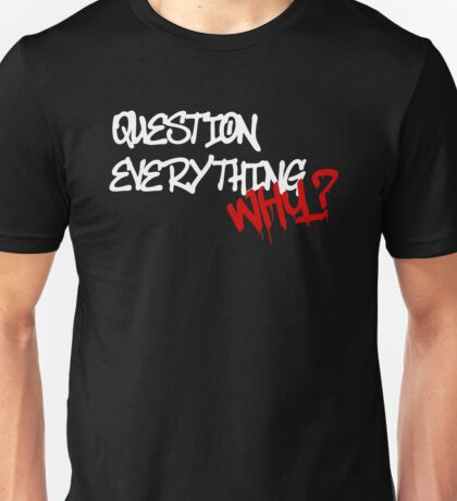QUESTION EVERYTHING - WHY? Unisex T-Shirt