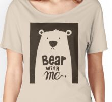Bear With Me Women's Relaxed Fit T-Shirt