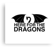 Dragons - Here for the Dragons Canvas Print