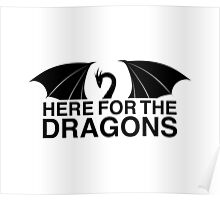 Dragons - Here for the Dragons Poster