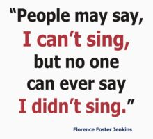 Florence Foster Jenkins Quote Apparel Kids Tee