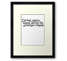 I'm not sure they have my dosage right Framed Print