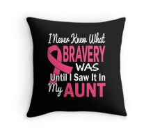 I Never Knew What Bravery Was Until I Saw It In My Aunt Throw Pillow