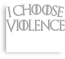 Game of Thrones I Choose Violence Canvas Print