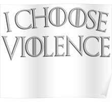 Game of Thrones I Choose Violence Poster