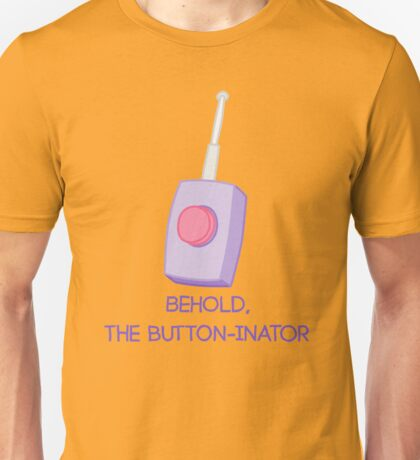 Behold, the button-inator Unisex T-Shirt