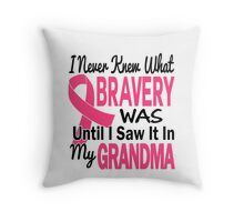 I Never Knew What Bravery Was Until I Saw It In My Grandma Throw Pillow
