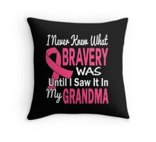 I Never Knew What Bravery Was Until I Saw It In My Grandma Shirt Throw Pillow