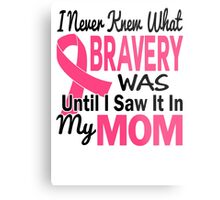 I Never Knew What Bravery Was Until I Saw It In My Mom Shirt Metal Print