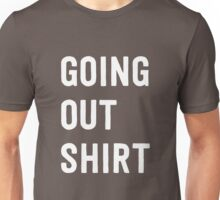 Going out shirt Unisex T-Shirt