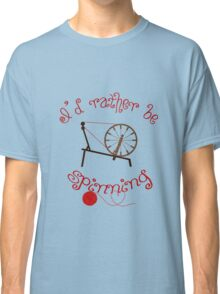 Spinning Products - I'd Rather Be Spinning! Classic T-Shirt