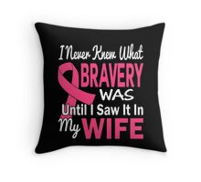 I Never Knew What Bravery Was Until I Saw It In My Wife Throw Pillow