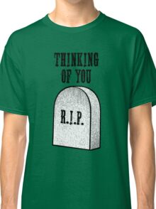 Thinking of you... (RIP) Classic T-Shirt