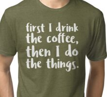First I Drink the Coffee - V2 Tri-blend T-Shirt