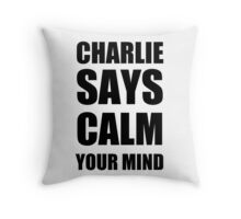 Charlie says calm your mind Throw Pillow