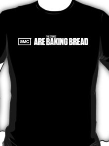 The Stores are Baking Bread T-Shirt