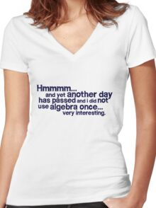 Hmmmm... and yet another day has passed and I did not use algebra once. Very interesting. Women's Fitted V-Neck T-Shirt