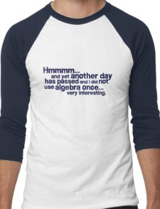 Hmmmm... and yet another day has passed and I did not use algebra once. Very interesting. Men's Baseball ¾ T-Shirt
